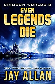 Even Legends Die: Crimson Worlds 8 by [Allan, Jay]