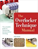 The Overlocker Technique Manual: The Complete Guide to Serging and Decorative Stitching by Julia Hincks (2014-01-27)