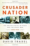 Crusader Nation: The United States in Peace and the Great War: 1898-1920