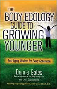 The Body Ecology Guide To Growing Younger Anti Aging