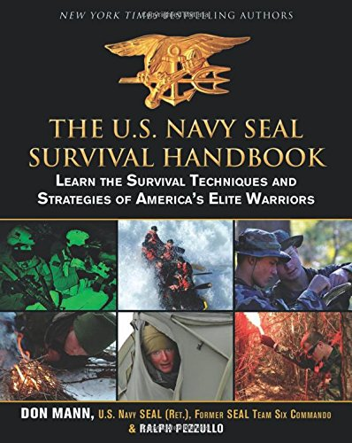 The U.S. Navy SEAL Survival Handbook: Learn the Survival Techniques and Strategies of America's Elite Warriors (US Army - Us Manual Navy