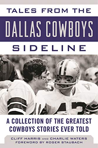 Tales from the Dallas Cowboys Sideline: A Collection of the Greatest Cowboys Stories Ever Told (Tales from the Team)