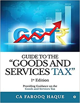 Guide to the Goods and Services Tax: Providing Guidance on the Goods and Services Tax