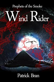 Wind Rider (Prophets of the Smoke Book 1) by [Bran, Patrick]