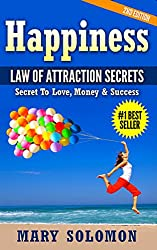 Happiness:  LAW OF ATTRACTION SECRETS: Secret To Love; Secret To Money; Secret To Life (LOA, Manifesting, Creative Visualization, Positive Psychology, ... Thinking, How To Be Happy) (English Edition)