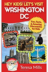 Hey Kids! Let's Visit Washington DC: Fun, Facts and Amazing Discoveries for Kids (Volume 1) Paperback