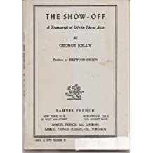 The Show-Off: A Transcript of Life in Three Acts