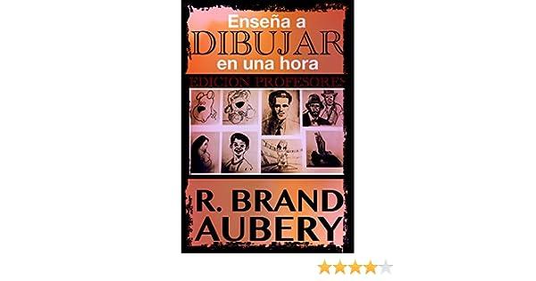 Amazon.com: Enseña a dibujar en una hora: Edición Profesores (Spanish Edition) eBook: R. Brand Aubery, PROMeBOOK: Kindle Store