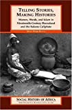 Telling Stories, Making Histories : Women, Words, and Islam in Nineteenth-century Hausaland and the Sokoto Caliphate (Social History of Africa)