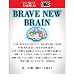 The Scientific American Brave New Brain: How Neuroscience, Brain-Machine Interfaces, Neuroimaging, Psychopharmacology, Epigenetics, the Internet, and … and Enhancing the Future of Mental Power by Judith Horstman, Scientific American Picture