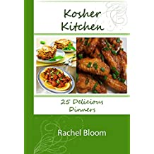 Kosher Cookbook: Dinners: With 10 Bonus Dessert Recipes: Delicious Kosher Meals You Can Make At Home (The Kosher Kitchen Book 3)