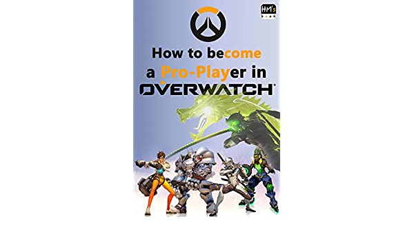 How to become a Pro-Player in Overwatch (English Edition ...