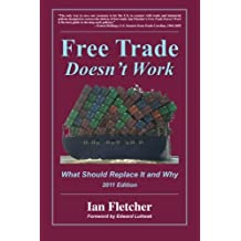 Free Trade Doesn't Work, 2011 Edition: What Should Replace It and Why