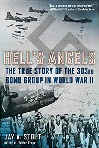 Hell's Angels: The True Story of the 303rd Bomb Group in World War