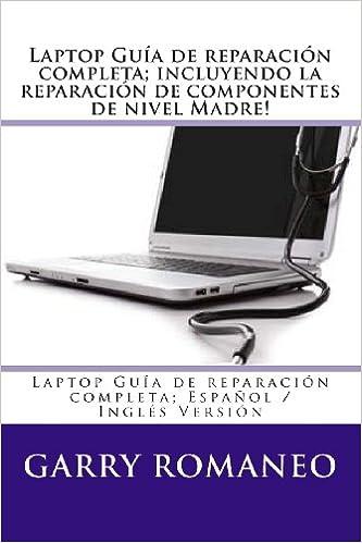Amazon.com: Laptop Guía de reparación completa; incluyendo la reparación de componentes de nivel Madre!: Laptop Guía de reparación completa; ...