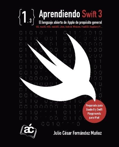 Aprendiendo Swift 3: El lenguaje abierto de Apple de propósito general (Spanish Edition) by CreateSpace Independent Publishing Platform