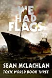 We Had Flags (Toxic World Book 3)