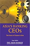 Asia's Banking CEOs: The Future of Finance in theAsia Pacific