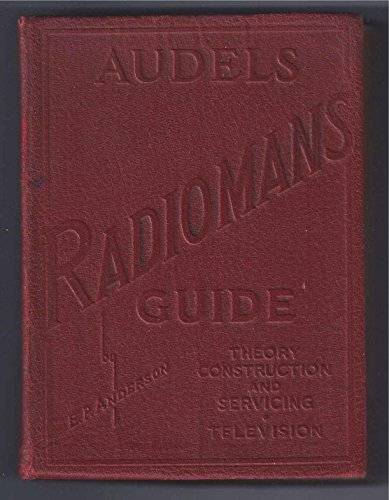 AUDELS RADIOMANS GUIDE: Covering Theory Construction and Servicing including Television Electronics.