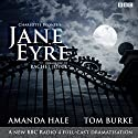 Jane Eyre: A BBC Radio 4 Full-Cast Dramatisation Radio/TV Program by Charlotte Bronte Narrated by Amanda Hale, Tom Burke