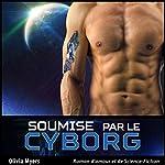 Roman d'amour et de Science-Fiction: Soumise par le Cyborg (Nouvelle érotique fantasy) | Olivia Myers