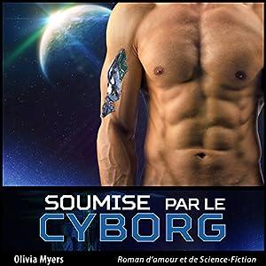 Roman d'amour et de Science-Fiction: Soumise par le Cyborg (Nouvelle érotique fantasy) | Livre audio