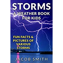 Storms! A Weather Book for Kids: With Fun Facts & Pictures of Various Storms, Including Hailstorms, Blizzards, Hurricanes and Tornadoes