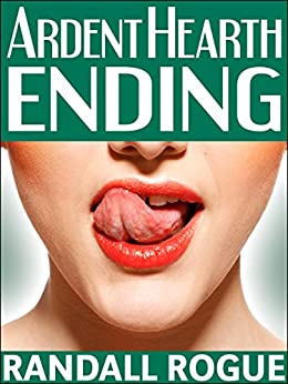 Ardent Hearth Ending: (Paranormal Transformation Menage) (Ardent Hearth Manor Book 3) by [Rogue, Randall]