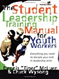 The Student Leadership Training Manual for Youth Workers, Chuck Wysong and Dennis McLuen, 0310227976