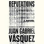 Reputations | Juan Gabriel Vásquez