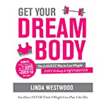 Get Your Dream Body: The Easiest Way to Lose Weight Fast & Keep It off Forever | Linda Westwood
