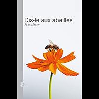 Dis-le aux abeilles (French Edition)