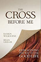 The Cross Before Me: Reimagining the Way to the Good Life