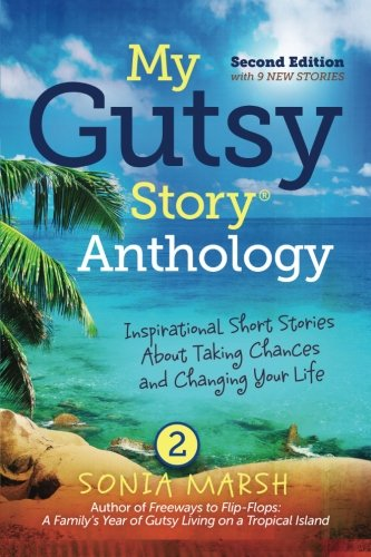 Download My Gutsy Story Anthology-2nd Edition with 9 New Stories: Inspirational Short Stories About Taking Chances and Changing Your Life (Volume 3) PDF
