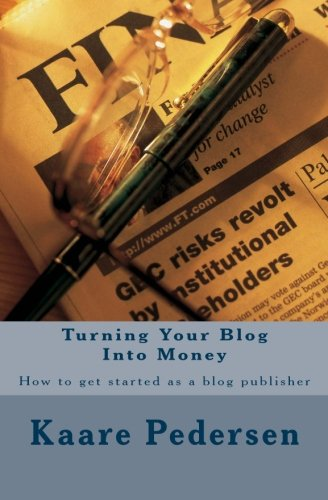 Read Online Turning Your Blog Into Money: How to get started as a blog publisher pdf