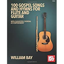 100 Gospel Songs and Hymns for Flute and Guitar: With Suggested Chordal Accompaniment