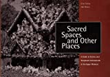 Sacred Spaces and Other Places : A Guide to Grottos and Sculptural Environments in the Upper Midwest, Stone, Lisa and Zanzi, James, 0963781715