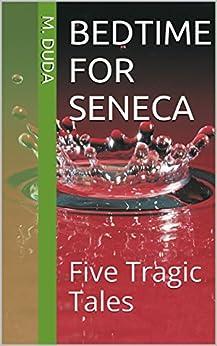 Bedtime for Seneca: Five Tragic Tales by [Duda, M.]