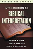 img - for Introduction to Biblical Interpretation, Revised Edition by William W. Klein, Craig L. Blomberg, Robert I. Hubbard Jr. [Tomas Nelson,2004] (Hardcover) Revised edition book / textbook / text book