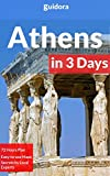 Athens in 3 Days - A 72 Hours Perfect Plan with the Best Things to Do in Athens (Travel Guide 2017): 3 Days Itinerary,Where to Stay,What to See,Food Guide,How to Get to the Greek Islands&10 Day-Trips