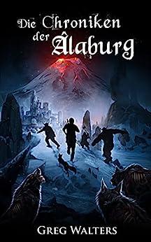 Die Chroniken der Alaburg (Die Farbseher Saga 3) (German Edition) by [Walters, Greg]