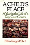 A Child's Place : A Year in the Life of a Day Care Center, Shell, Ellen Ruppel, 0316783765