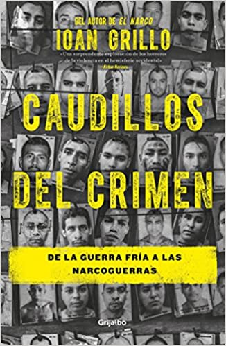 Caudillos del crimen / Gangster Warlords: Drug Dollars, Killing Fields, and the New Politics of Latin America (Spanish Edition): Ioan Grillo: 9786073143127: ...