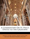 A Commentary on St Paul's Epistle to the Galatians, Martin Luther and Samuel Simon Schmucker, 1143965000