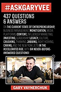 #AskGaryVee: 437 Questions & Answers on the Current State of Entrepreneurship, Business Management, Monetization, Media, Platforms, Content, ... Jabbing, Right Hooking, Caring, and the New Y by HarperBusiness