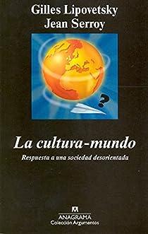 La cultura-mundo. Respuesta a una sociedad desorientada par Lipovetsky