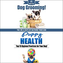 Dog Grooming! & Puppy Health! Audiobook by Mav4Life Narrated by Millian Quinteros