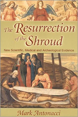 Resurrection of the Shroud: New Scientific, Medical, and Archeological Evidence by Mark Antonacci (2000-08-21)