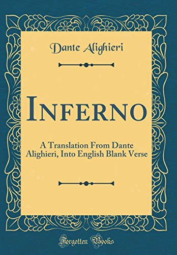 Inferno: A Translation from Dante Alighieri, Into English Blank Verse (Classic Reprint) by Forgotten Books