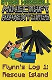 Minecraft Adventures-Flynn's Log 1: Rescue Island (Stone Marshall Minecraft Adventures: Flynn's Log) (Volume 1)